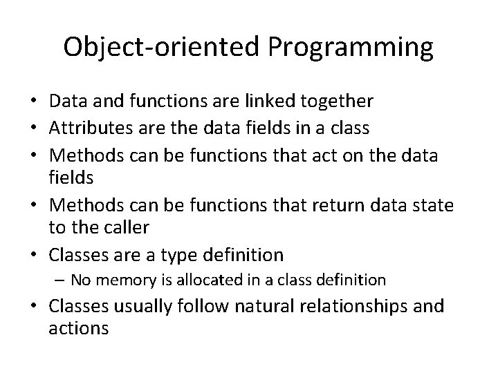 Object-oriented Programming • Data and functions are linked together • Attributes are the data