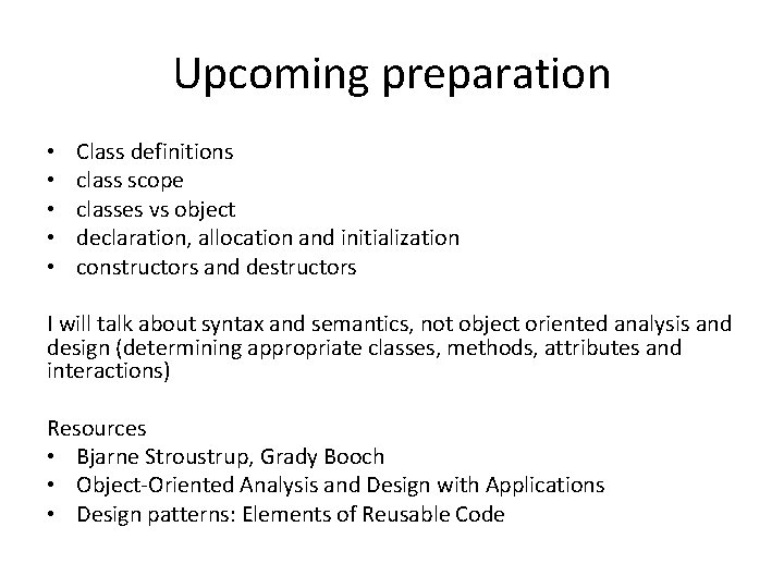 Upcoming preparation • • • Class definitions class scope classes vs object declaration, allocation