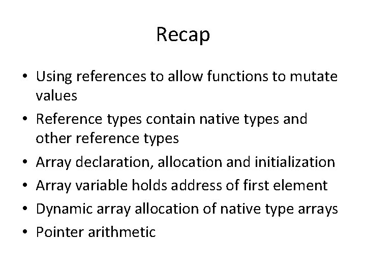 Recap • Using references to allow functions to mutate values • Reference types contain