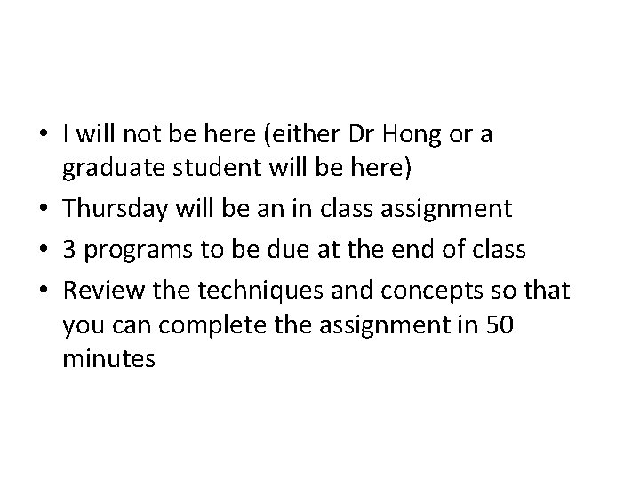 • I will not be here (either Dr Hong or a graduate student