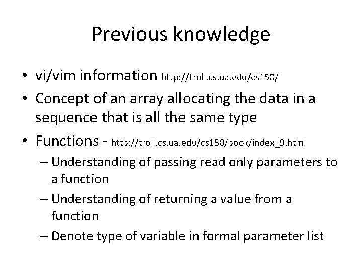 Previous knowledge • vi/vim information http: //troll. cs. ua. edu/cs 150/ • Concept of