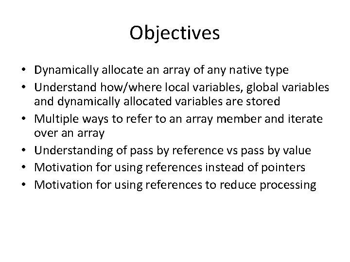 Objectives • Dynamically allocate an array of any native type • Understand how/where local
