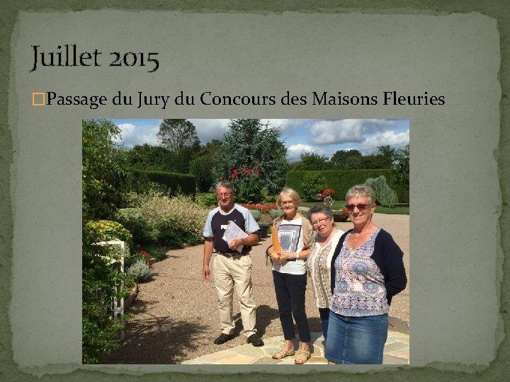 Juillet 2015 �Passage du Jury du Concours des Maisons Fleuries