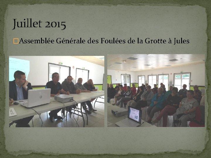 Juillet 2015 �Assemblée Générale des Foulées de la Grotte à Jules