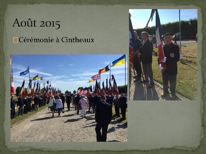 Août 2015 �Cérémonie à Cintheaux