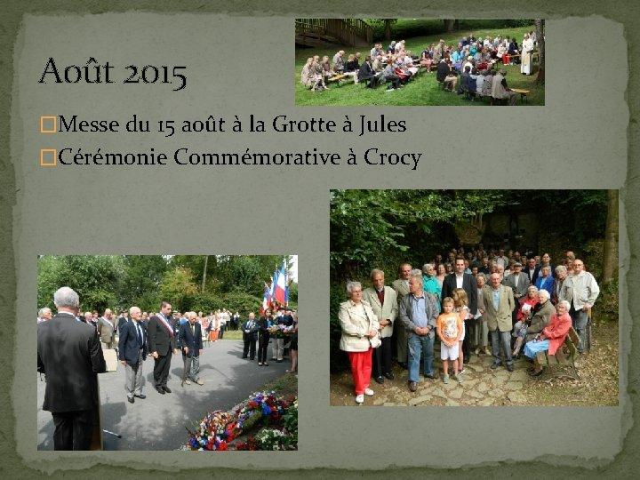 Août 2015 �Messe du 15 août à la Grotte à Jules �Cérémonie Commémorative à