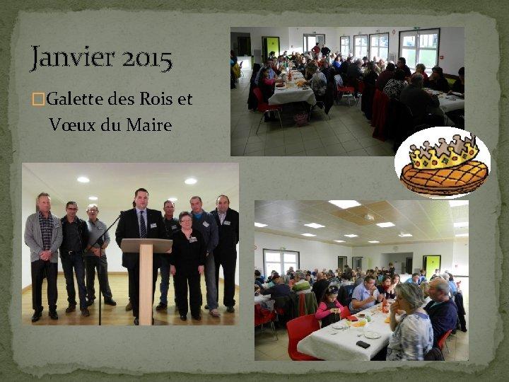 Janvier 2015 �Galette des Rois et Vœux du Maire