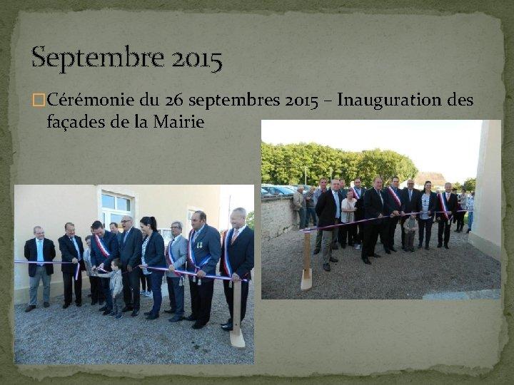 Septembre 2015 �Cérémonie du 26 septembres 2015 – Inauguration des façades de la Mairie