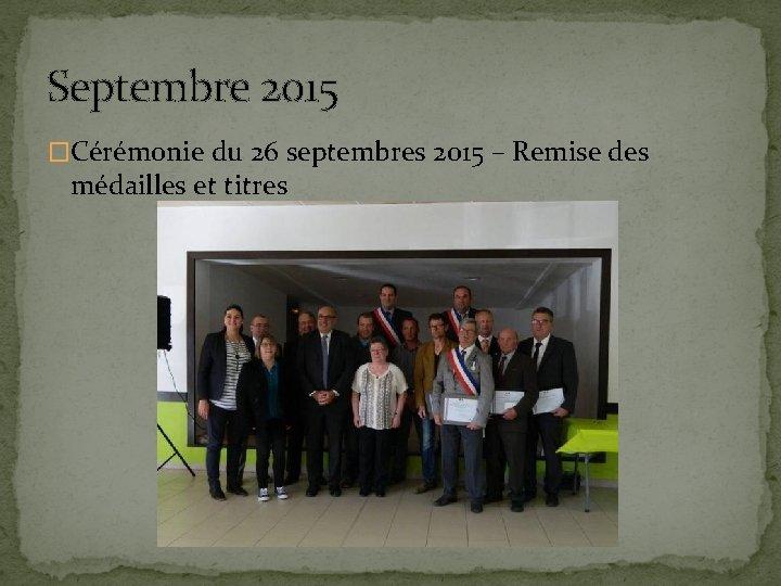Septembre 2015 �Cérémonie du 26 septembres 2015 – Remise des médailles et titres