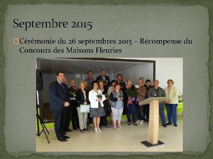 Septembre 2015 �Cérémonie du 26 septembres 2015 – Récompense du Concours des Maisons Fleuries