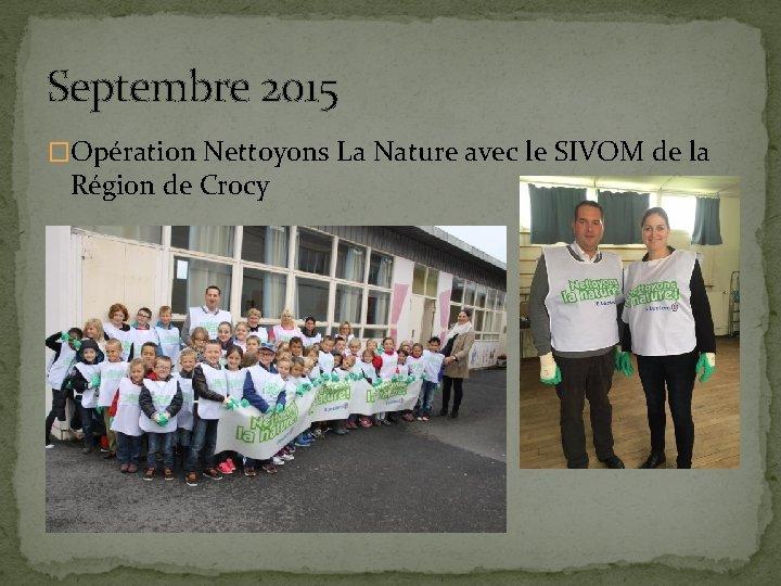 Septembre 2015 �Opération Nettoyons La Nature avec le SIVOM de la Région de Crocy