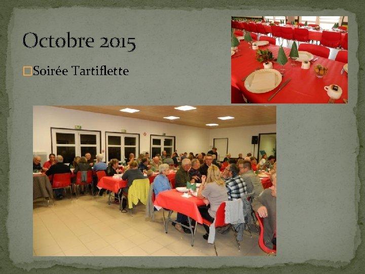 Octobre 2015 �Soirée Tartiflette