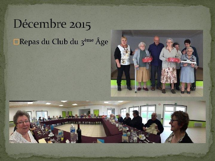 Décembre 2015 �Repas du Club du 3ème ge