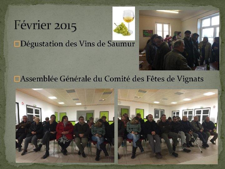 Février 2015 �Dégustation des Vins de Saumur �Assemblée Générale du Comité des Fêtes de