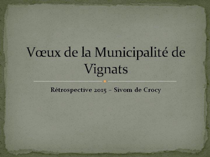 Vœux de la Municipalité de Vignats Rétrospective 2015 – Sivom de Crocy