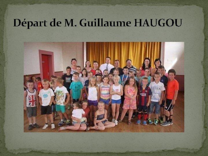 Départ de M. Guillaume HAUGOU