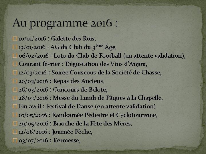 Au programme 2016 : � 10/01/2016 : Galette des Rois, � 13/01/2016 : AG