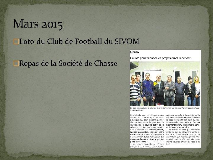 Mars 2015 �Loto du Club de Football du SIVOM �Repas de la Société de