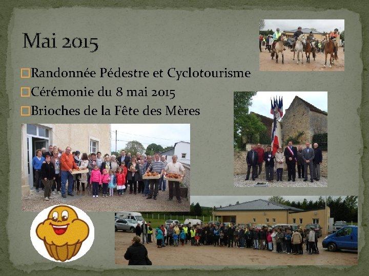 Mai 2015 �Randonnée Pédestre et Cyclotourisme �Cérémonie du 8 mai 2015 �Brioches de la