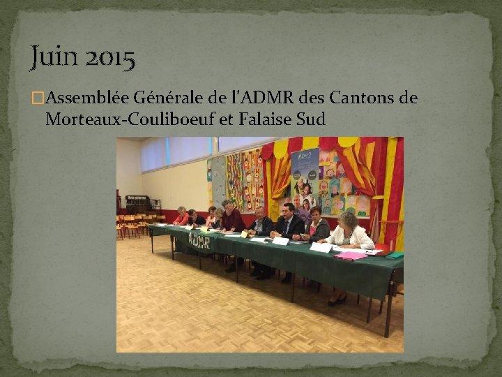 Juin 2015 �Assemblée Générale de l'ADMR des Cantons de Morteaux-Couliboeuf et Falaise Sud