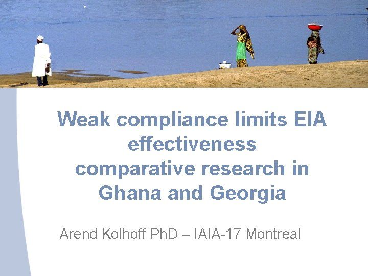 Weak compliance limits EIA effectiveness comparative research in Ghana and Georgia Arend Kolhoff Ph.