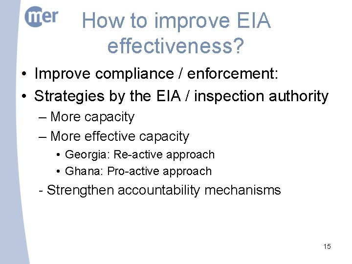 How to improve EIA effectiveness? • Improve compliance / enforcement: • Strategies by the
