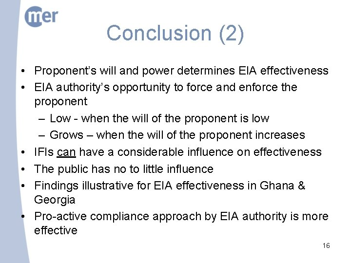 Conclusion (2) • Proponent's will and power determines EIA effectiveness • EIA authority's opportunity