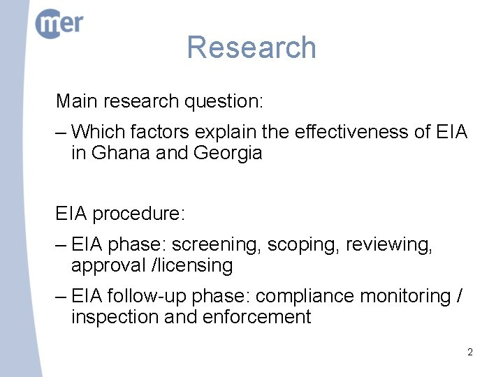 Research Main research question: – Which factors explain the effectiveness of EIA in Ghana