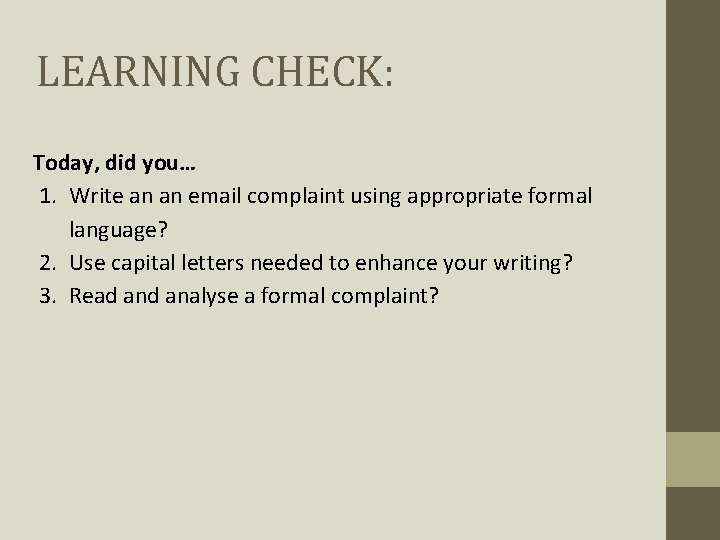LEARNING CHECK: Today, did you… 1. Write an an email complaint using appropriate formal