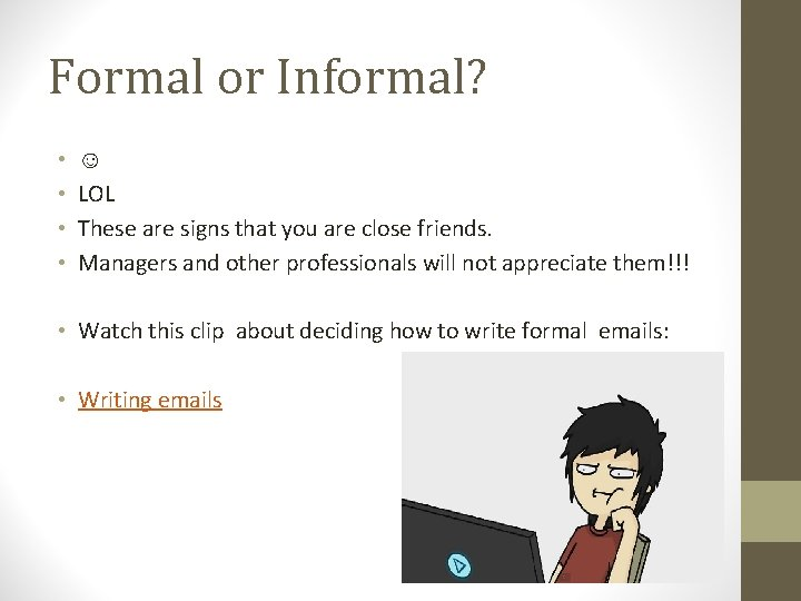 Formal or Informal? • • ☺ LOL These are signs that you are close