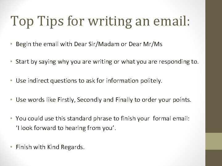 Top Tips for writing an email: • Begin the email with Dear Sir/Madam or