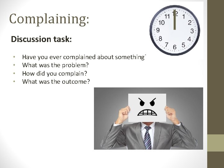 Complaining: Discussion task: • • Have you ever complained about something? What was the