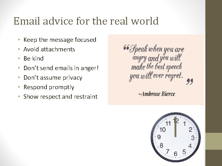 Email advice for the real world • • Keep the message focused Avoid attachments