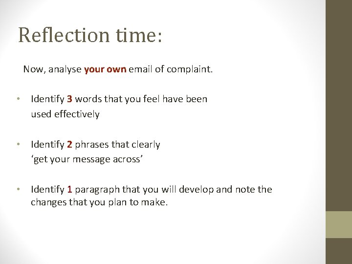 Reflection time: Now, analyse your own email of complaint. • Identify 3 words that