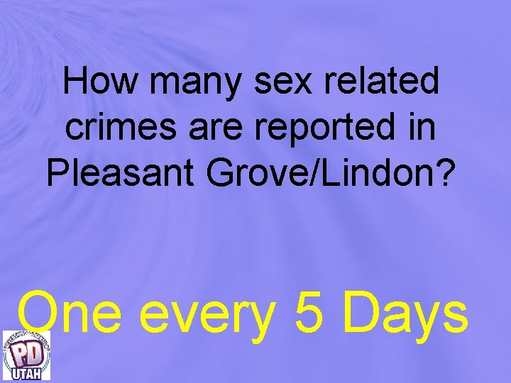 How many sex related crimes are reported in Pleasant Grove/Lindon? One every 5 Days