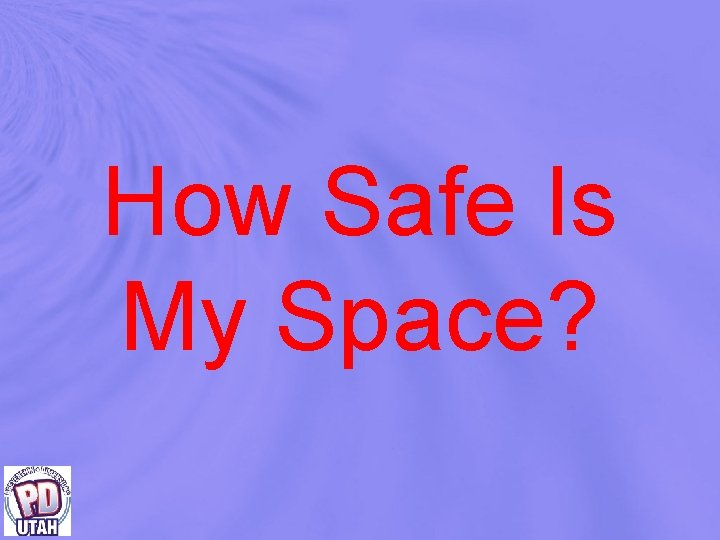 How Safe Is My Space?