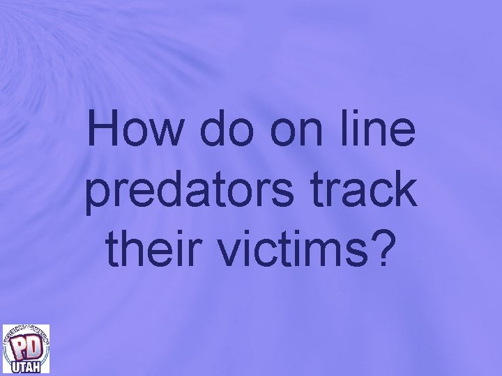 How do on line predators track their victims?