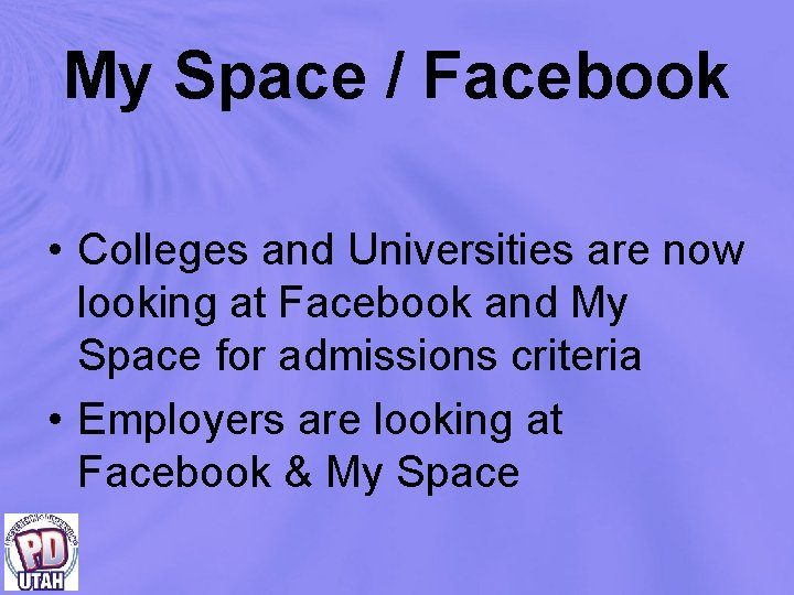 My Space / Facebook • Colleges and Universities are now looking at Facebook and