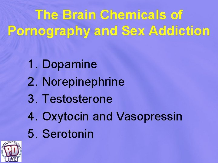 The Brain Chemicals of Pornography and Sex Addiction 1. 2. 3. 4. 5. Dopamine