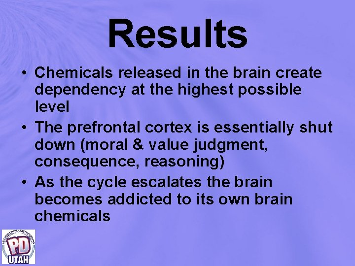 Results • Chemicals released in the brain create dependency at the highest possible level