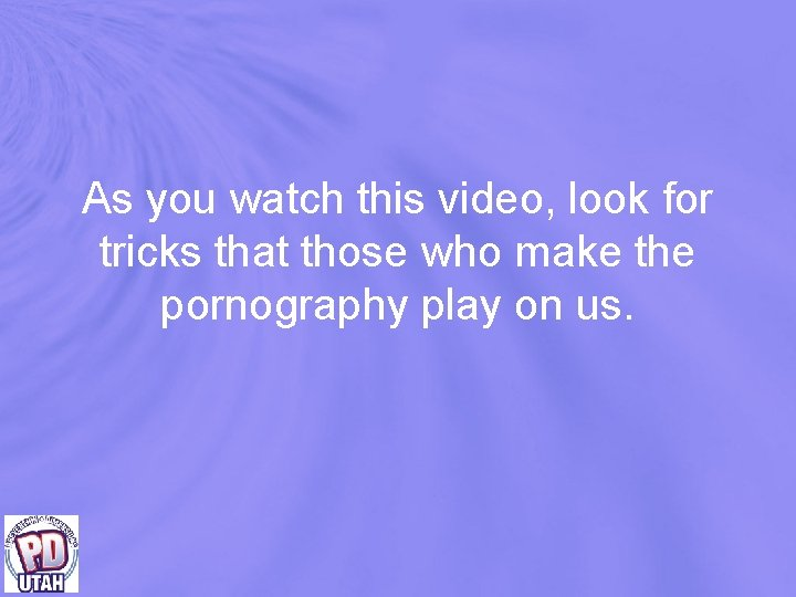 As you watch this video, look for tricks that those who make the pornography