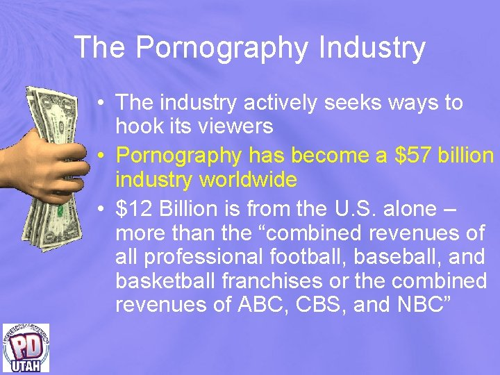 The Pornography Industry • The industry actively seeks ways to hook its viewers •