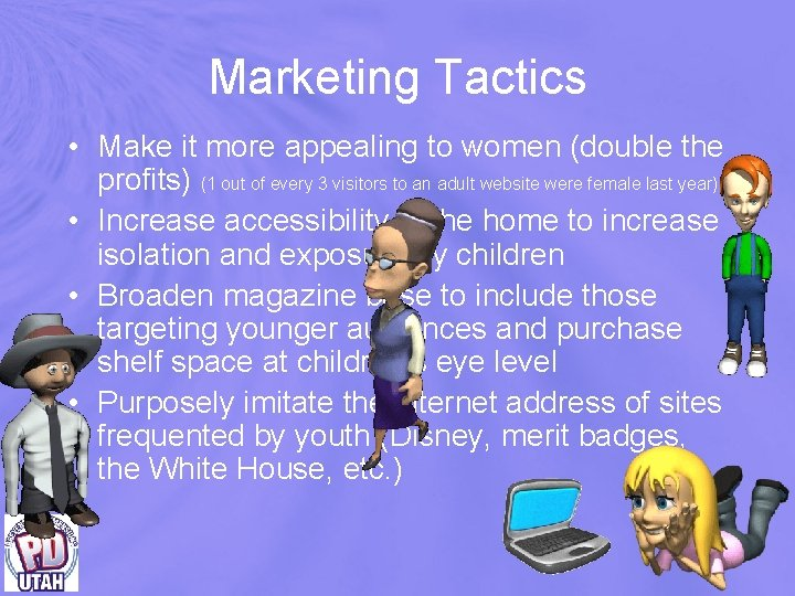 Marketing Tactics • Make it more appealing to women (double the profits) (1 out