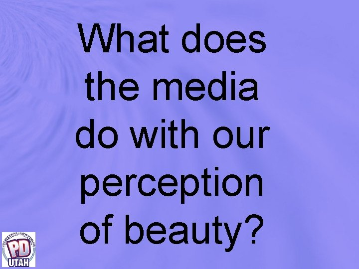 What does the media do with our perception of beauty?