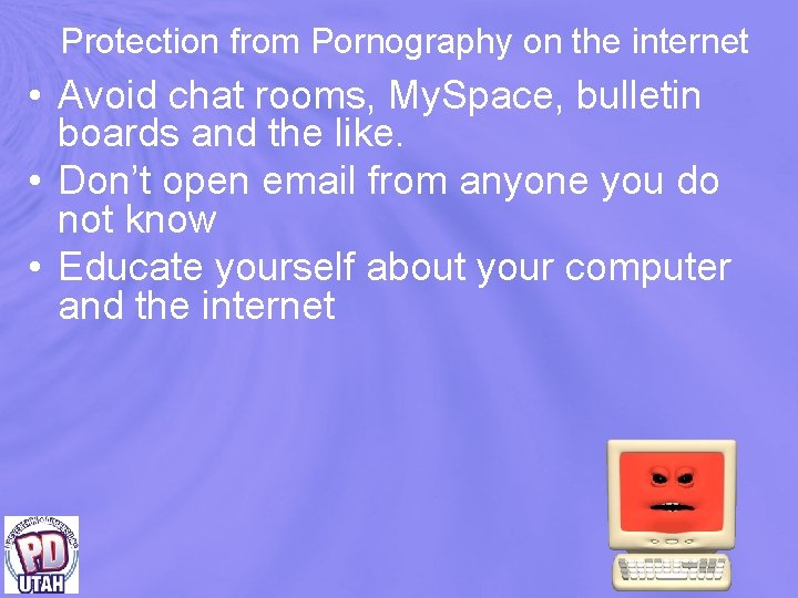 Protection from Pornography on the internet • Avoid chat rooms, My. Space, bulletin