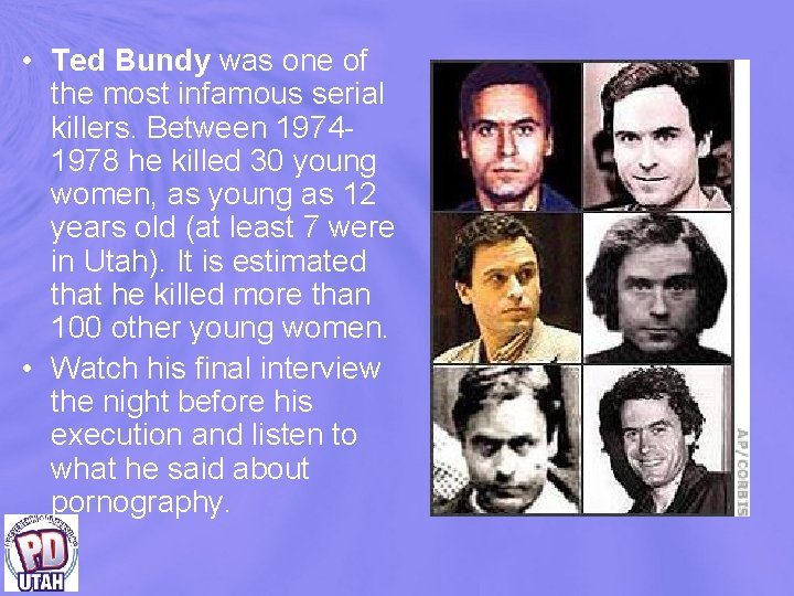• Ted Bundy was one of the most infamous serial killers. Between 19741978