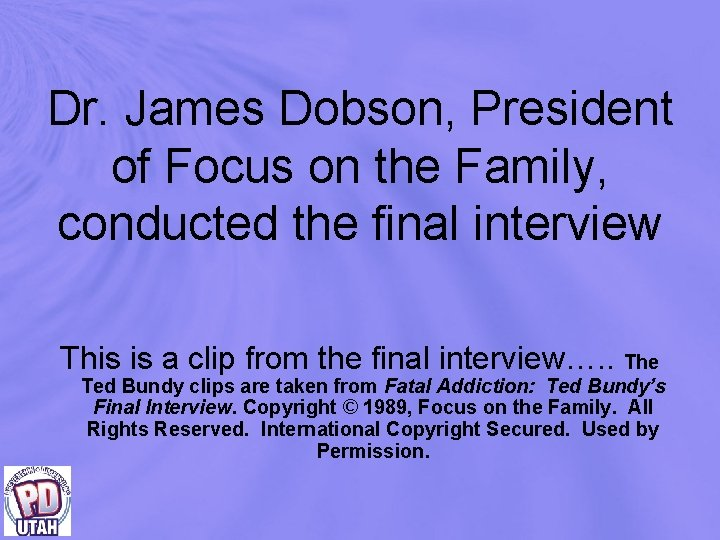 Dr. James Dobson, President of Focus on the Family, conducted the final interview This