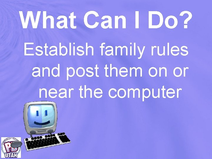 What Can I Do? Establish family rules and post them on or near the