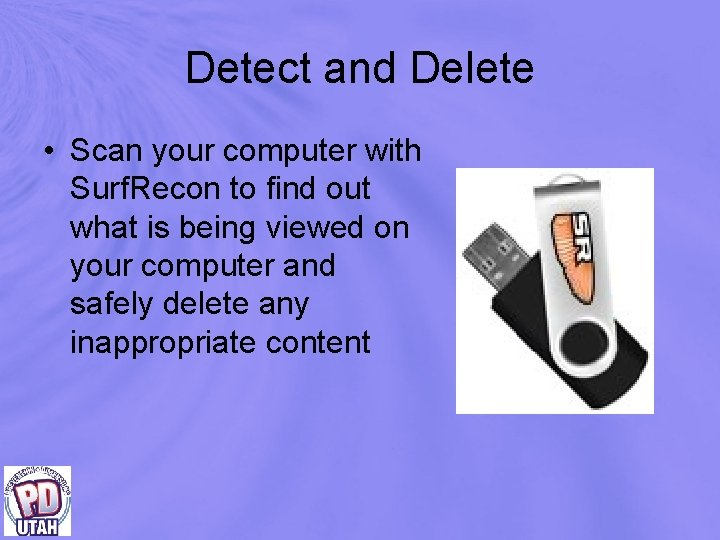 Detect and Delete • Scan your computer with Surf. Recon to find out what
