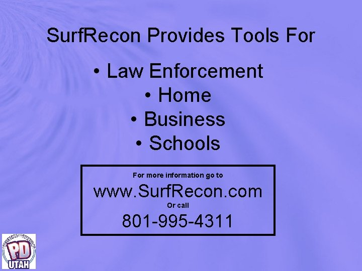 Surf. Recon Provides Tools For • Law Enforcement • Home • Business • Schools